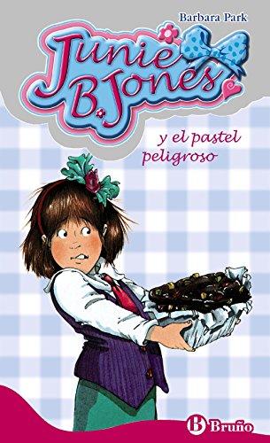 Junie B. Jones y el pastel peligroso (Castellano - A Partir De 6 Años - Personajes Y Series - Junie B. Jones) por Barbara Park