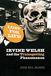 Lust for Life: Irvine Welsh and the Trainspotting Phenomenon