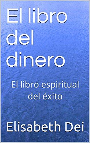 El libro del dinero: El libro espiritual del éxito
