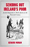 Sending out Ireland's Poor: Assisted Emigration to North America in the Nineteenth-Century