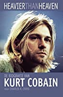 Heavier than heaven: de biografie van Kurt Cobain