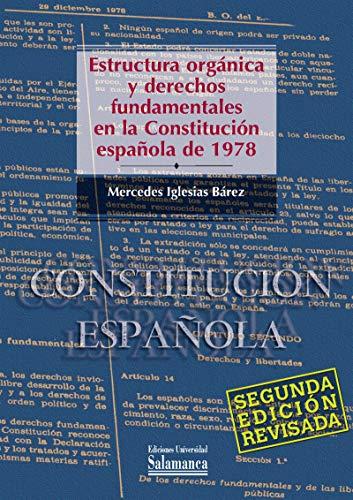 Estructura orgánica y derechos fundamentales en la Constitución Española de 1978: : Segunda edición revisada por Mercedes Iglesias Bárez