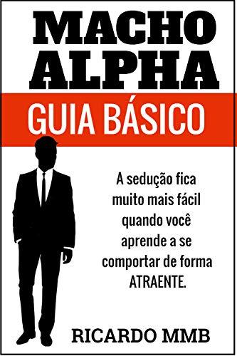 e705249e5 MACHO ALPHA GUIA BÁSICO: Se transforme em um sedutor de sucesso (Portuguese  Edition)