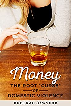 "Money: The Root ""Curse"" of Domestic Violence by [Sawyerr, Deborah]"