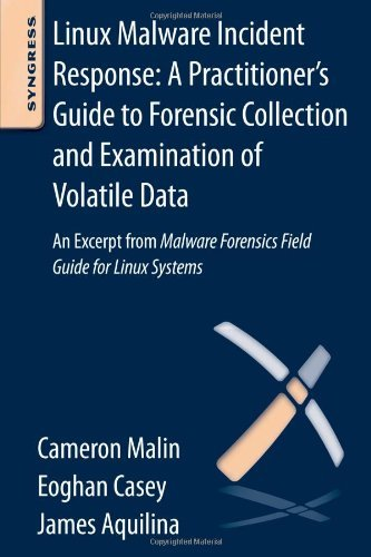 Linux Malware Incident Response: A Practitioner's Guide to Forensic Collection and Examination of Volatile Data: An Excerpt from Malware Forensic Fiel by Cameron H. Malin (12-Mar-2013) Paperback