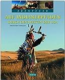 Auf Indianerpfaden durch den Westen der USA: Ein Abenteuer-Bildband mit über 200 Bildern auf 128 Seiten - STÜRTZ Verlag