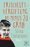 Frischluftvergiftung bei minus 20 Grad: Roman von Siina Tiuraniemi