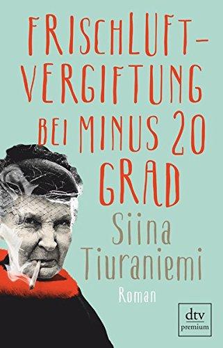 Buchseite und Rezensionen zu 'Frischluftvergiftung bei minus 20 Grad: Roman' von Siina Tiuraniemi