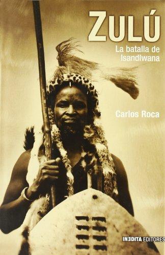 Zulu - la batalla de isandlwana (Historia Inedita)