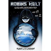 Robins Welt: Kurzweilgeschichten von A bis Z