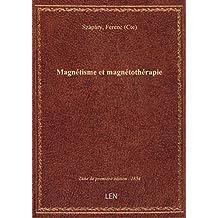 Magnétisme et magnétothérapie (2e édition, revue et augmentée d'une 3e partie sur le gyro-magnétisme