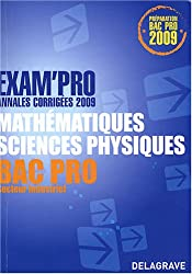 Mathématiques Sciences Physiques Bac Pro industriel : Annales corrigées
