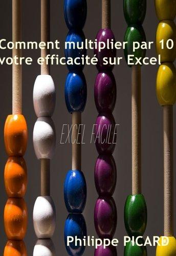 Comment multiplier par 10 votre efficacité sur Excel ?
