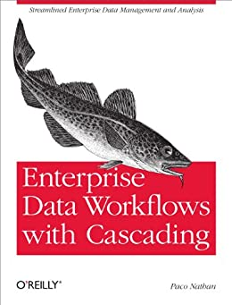 Enterprise Data Workflows with Cascading: Streamlined Enterprise Data Management and Analysis by [Nathan, Paco]