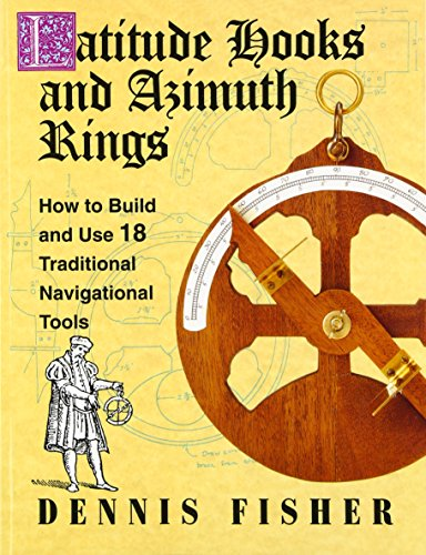 Latitude Hooks and Azimuth Rings: How to Build and Use 18 Traditional Navigational Tools: How to Build and Use 18 Traditional Navigational Instruments (Latitude-tools)