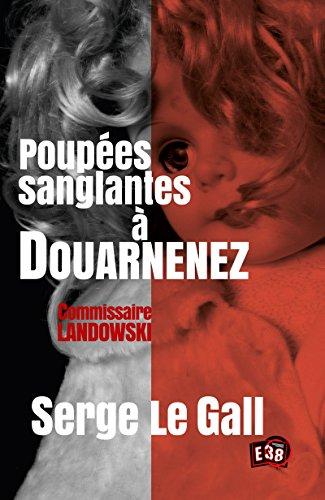 Poupées sanglantes à Douarnenez: Commissaire Landowski (38 rue du Polar) par Serge le Gall