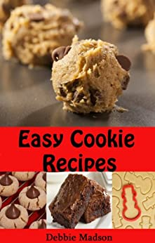 Easy Cookie Recipes: Favorite Homemade Cookies and Bars Recipes (Bakery Cooking Series Book 3) (English Edition) par [Madson, Debbie]