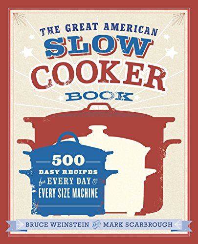 The Great American Slow Cooker Book: 500 Easy Recipes for Every Day and Every Size Machine por Bruce Weinstein