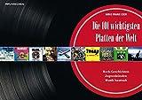 Die 101 wichtigsten Platten der Welt. Rock-Geschichten, Jugendsünden, Musik hautnah