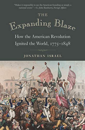 The Expanding Blaze - How the American Revolution Ignited the World, 1775-1848
