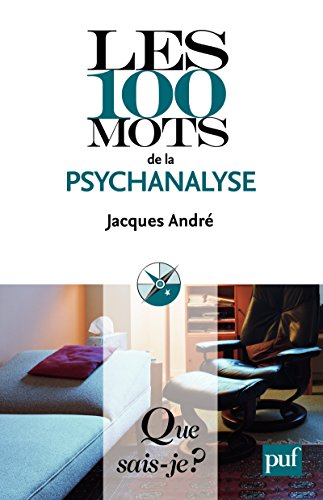 Les 100 mots de la psychanalyse: « Que sais-je ? » n° 3854