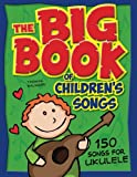 The Big Book of Children's Songs for Ukulele