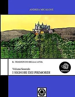 Il Tramonto Della Luna - Volume Secondo - I Signori Dei Primordi di [Micalone, Andrea]
