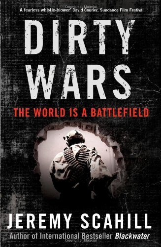 Dirty Wars: The World Is A Battlefield by Scahill, Jeremy (2013) Hardcover