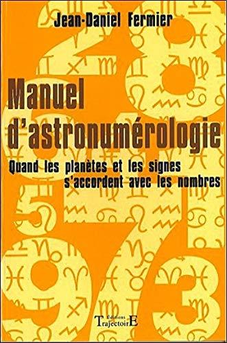 Manuel d'astronumérologie : Quand les planètes et les signes s'accordent avec les nombres par Jean-Daniel Fermier
