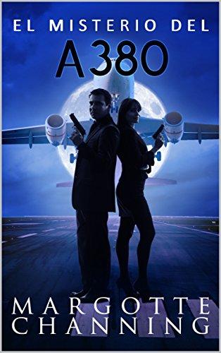 EL MISTERIO DEL A-380: Un nuevo género de novela: Suspense Romántico (Policíaca Contemporánea nº 3) por Margotte Channing