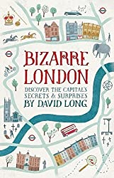 Bizarre London: Discover the Capital's Secrets & Surprises