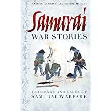 Samurai War Stories: Teachings and Tales of Samurai Warfare by Anthony Cummins (2013-08-01)