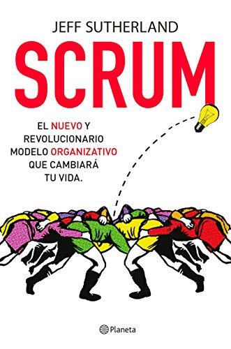 Scrum: El nuevo y revolucionario modelo organizativo que cambiará tu vida (Prácticos) por Jeff Sutherland