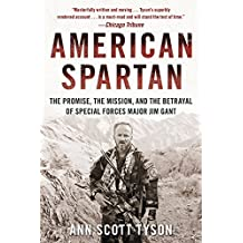American Spartan: The Promise, the Mission, and the Betrayal of Special Forces Major Jim Gant by Ann Scott Tyson (2015-04-09)