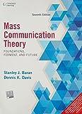 Mass Communication Theory: Foundations, Ferment and Future