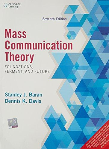 Mass Communication Theory: Foundations, Ferment And Future, 7 Ed