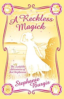 A Reckless Magick (The Unladylike Adventures of Kat Stephenson) by [Samphire, Stephanie Burgis]
