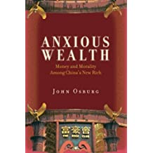 Anxious Wealth: Money and Morality Among China's New Rich by John Osburg (2013-04-03)