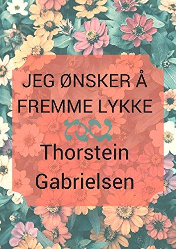 Jeg ønsker å fremme lykke (Norwegian Edition) por Thorstein  Gabrielsen