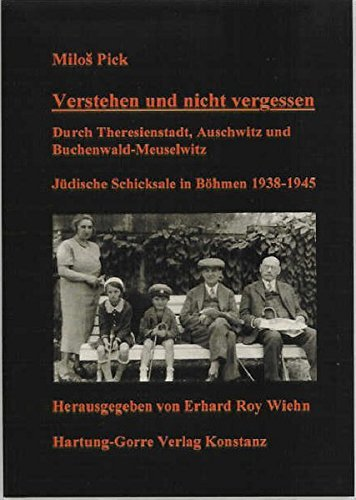 Verstehen und nicht vergessen: Durch Theresienstadt, Auschwitz und Buchenwald-Meuselwitz. Jüdische Schicksale in Böhmen 1938-1945 by Milos Pick (2000-01-01) (Pick 1940)