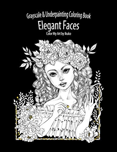 Color My Art: Elegant Faces: Grayscale & Underpainting Coloring Book par Ikuko