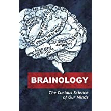 Brainology: The Curious Science of Our Minds