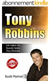 Tony Robbins: Les Règles Du Succès Selon Tony Robbins (Tony Robbins, Anthony Robbins, Succès, Argent, Influence, Biographies, Riche)