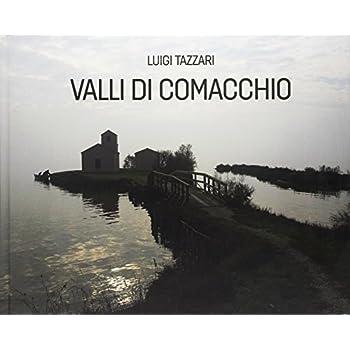 Valli Di Comacchio. Ediz. Illustrata