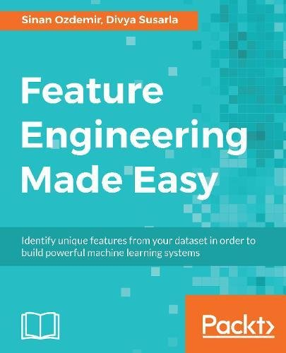Feature Engineering Made Easy: Identify unique features from your dataset in order to build powerful machine learning systems