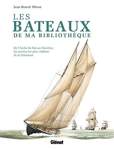 Les bateaux de ma bibliothque: De L'Arche de No au Nautilus : les navires les plus clbres de la littrature