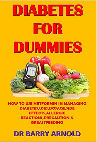 DIABETES FOR DUMMIES: HOW TO USE METFORMIN IN MANAGING DIABETES,USES,DOSAGE,SIDE EFFECTS,ALLERGIC REACTION,PRECAUTION & BREASTFEEDING (English Edition)