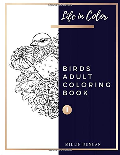 BOOK (Book 1): Birds Coloring Book for Adults - 40+ Premium Coloring Patterns (Life in Color Series) (Life In Color - Birds Adult Coloring Book, Band 1) ()