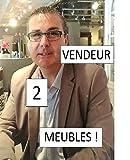 VENDEUR 2 MEUBLES !: Plan de vente détaillé du vendeur sédentaire en ameublement. (French Edition)