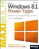 Microsoft Windows 8.1 Power-Tipps - Das Maxibuch Auch für Windows 8.: Optimierung, Troubleshooting und mehr